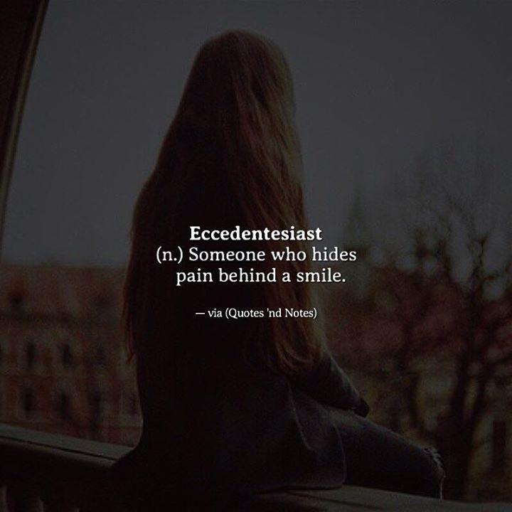 Eccedentesiast (n.) Someone who hides pain behind a smile. via (http://ift.tt/2lH4UAZ)