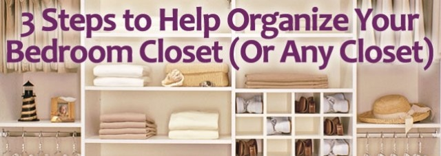 3 easy steps to help organize your bedroom closet or any