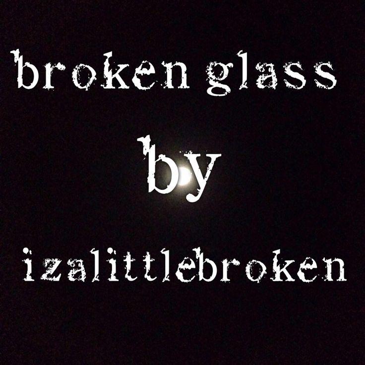 Broken Glass by @izalittlebroken #poetry