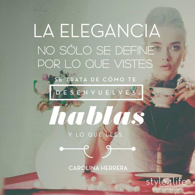 """""""La elegancia no sólo se define por lo que llevas puesto. Se trata de cómo te desenvuelves, cómo hablas, lo que lees."""" - Carolina Herrera  #Style4Life #Quotes4Life #S4L"""