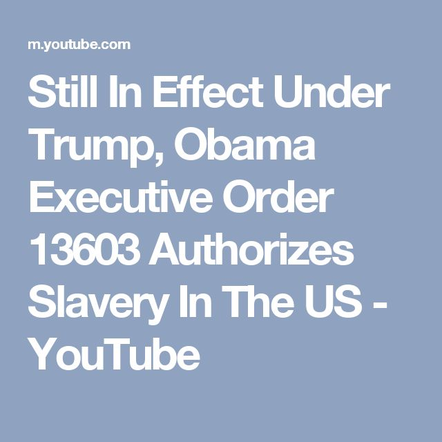 Still In Effect Under Trump, Obama Executive Order 13603 Authorizes Slavery In The US - YouTube