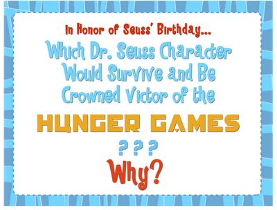 Which Dr. Seuss character could win the Hunger Games?: Happy Birthday, Seusshungergamespng 16001217, Seuss Ideas, Education Ideas, Games Lessons, Hunger Games, Elementary Ideas, Dr. Seuss, Great Ideas