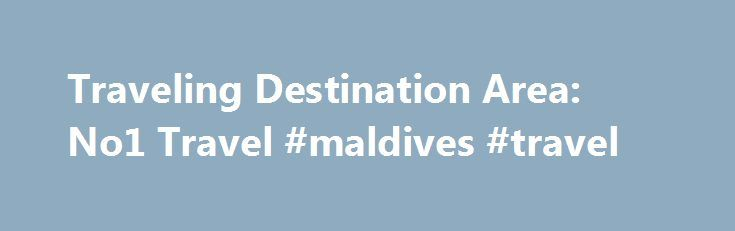 Traveling Destination Area: No1 Travel #maldives #travel http://travel.remmont.com/traveling-destination-area-no1-travel-maldives-travel/  #no1 travel # No1 Travel China is set to surpass the U.S. as the world's No. 1 business travel destination by 2015 as increases in trips and spending as opposed to just rising travel prices, accompanied by GDP growth over the next two years of 8% to 9%. That's a combination Simon Calder s career […]The post Traveling Destination Area: No1 Travel #maldives…