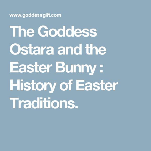 The Goddess Ostara and the Easter Bunny : History of Easter Traditions.