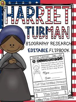 Make research on Harriet Tubman interesting and fun with this EDITABLE biography flipbook organizer.  https://www.teacherspayteachers.com/Product/BLACK-HISTORY-BIOGRAPHY-HARRIET-TUBMAN-2369031