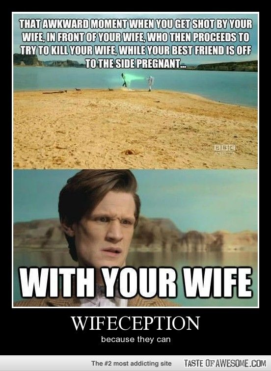 ahahahaha wifeception i love this. Doctor who. Confusing fans for 1200+ years. Mind blown!