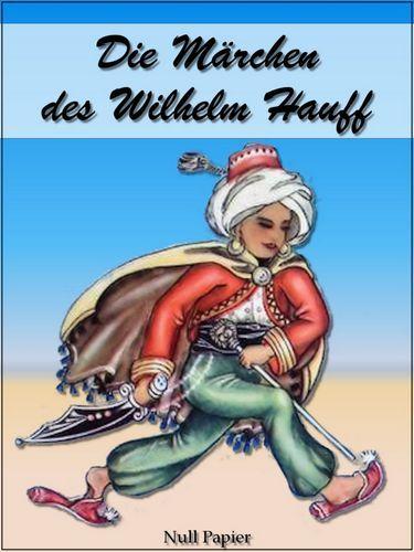 Wilhelm Hauff: Die Märchen des Wilhelm Hauff - Illustrierte Ausgabe