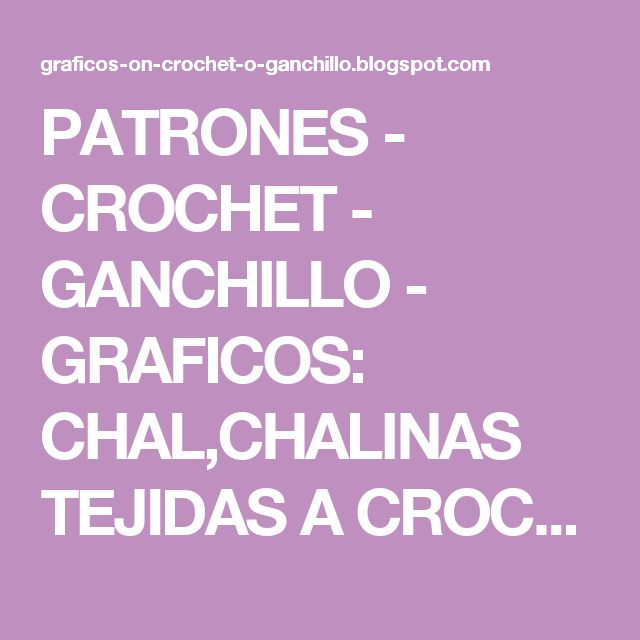PATRONES - CROCHET - GANCHILLO - GRAFICOS: CHAL,CHALINAS TEJIDAS A CROCHET