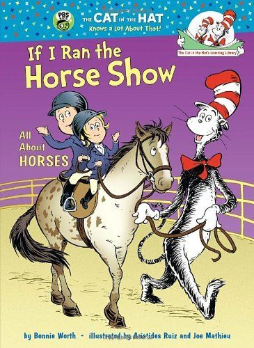 If I Ran the Horse Show: All About Horses (Cat in the Hat's Learning Library) by Bonnie Worth et al., http://www.amazon.com/dp/0375866833/ref=cm_sw_r_pi_dp_pdf1tb1A4N5MZ