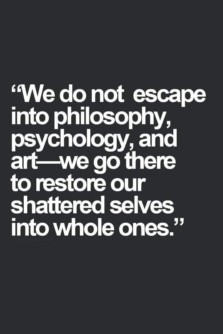 We restore our shattered selves into whole ones with philosophy, psychology and art.