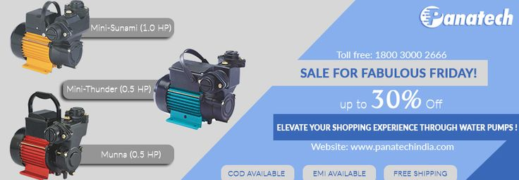 Sale For Fabulous Friday! Elevate your shopping experience through Water Pumps @panatech  click here: http://panatechindia.com/