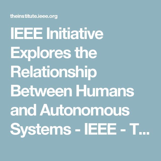 IEEE Initiative Explores the Relationship Between Humans and Autonomous Systems - IEEE - The Institute