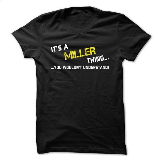 Its a MILLER thing... you wouldnt understand! - #logo tee #lace tee. CHECK PRICE => https://www.sunfrog.com/Names/Its-a-MILLER-thing-you-wouldnt-understand-urojr.html?68278