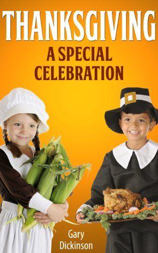 Thanksgiving, A Special Celebration by Gary Dickinson https://www.amazon.com/dp/B00GH5JRJ2/ref=cm_sw_r_pi_dp_x_EBlpyb0NJGJ85