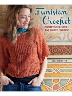 The New Tunisian Crochet: Contemporary Designs for Time-Honored Traditions | InterweaveStore.com