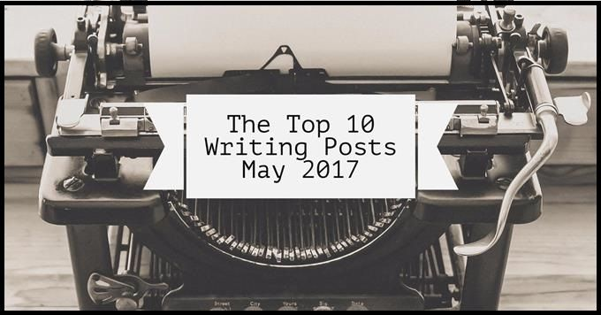 The Top 10 Writing Posts From May 2017 – Writers Write