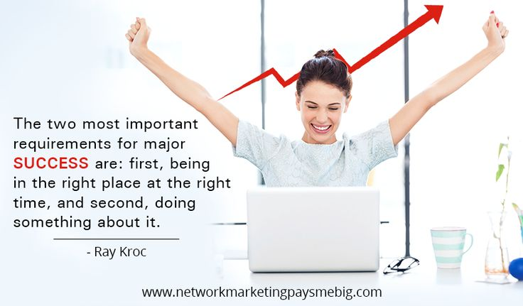 The two most important requirements for major #success are: first, being in the right place at the right time, and second, doing something about it. -Ray Kroc http://www.networkmarketingpaysmebig.com/ #MLM