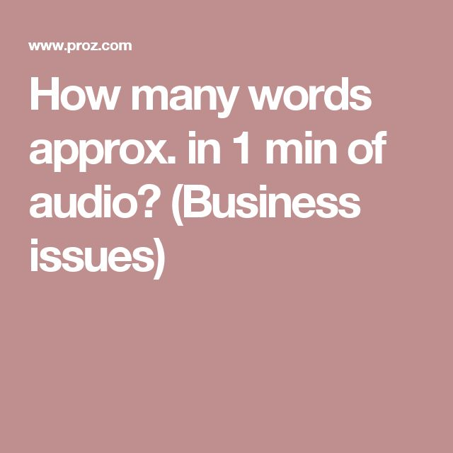 How many words approx. in 1 min of audio? (Business issues)