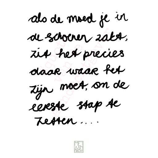 """Dutch - """"Als de moed je in de schoenen zakt, zit het precies daar waar het zijn moet om de eerste stap te zetten..."""""""
