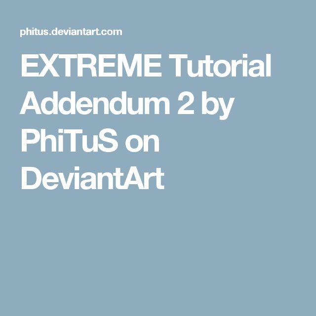 EXTREME Tutorial Addendum 2 by PhiTuS on DeviantArt