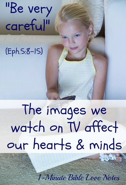 We are fools if we think we are not affected deeply by the images we see and the words we read. We must guard our hearts.