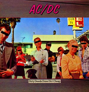 AC/DC Dirty Deeds. Love the album art on this one. It screams of DEVO, actually!