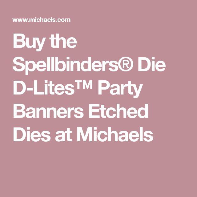 Buy the Spellbinders® Die D-Lites™ Party Banners Etched Dies at Michaels
