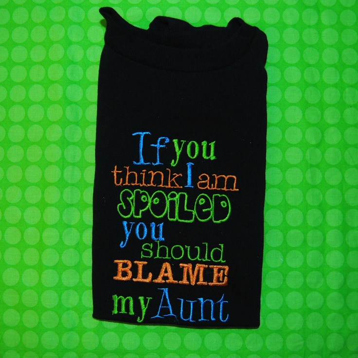 If You Think I'm Spoiled You Should Blame My Aunt Embroidered Shirt or Onesie. $14.00, via Etsy.