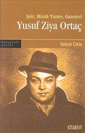 yusuf ziya ortaç - Yusuf Ziya Ortaç (d.23 Nisan 1895, İstanbul – ö. 11 Mart 1967, İstanbul) Türk, Türkçü şair, yazar, edebiyat öğretmeni, yayımcı, siyasetçi.   Türk şiirinde Beş Hececiler grubunun üyesi ve öncülerindendir. Türk edebiyatının önemli mizah yazarlarındandır. Beş Hececiler grubunun üyelerinden Orhon Seyfi ile birlikte Türk dergicilik yaşamında önemli yeri olan siyasi-mizah dergisi Akbaba'yı yayın hayatına kazandırmış, bu dergideki yazılarıyla büyük bir hayran kitlesi edinmiştir…