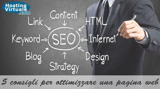 SEO: 5 consigli per ottimizzare una pagina web Fare SEO nel 2014 non è come 10 anni fa quando per essere ben posizionati in un motore di ricerca era sufficiente configurare bene una pagina, i suoi elementi HTML, ripetere il più possibile la parola chiave nei contenuti ma anche barare andando a nascondere le stesse keyword nel footer. Il mondo è cambiato e oggi è molto faticoso fare SEO, posizionare... http://www.hostingvirtuale.com/blog/seo-5-consigli-per-ottimizzare-una-pagina-web-5007.html