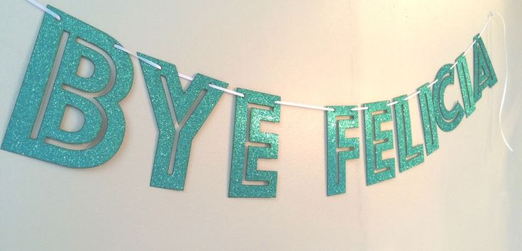 """Bye Felicia"" Party Banner - this is so funny for a going away party!!"