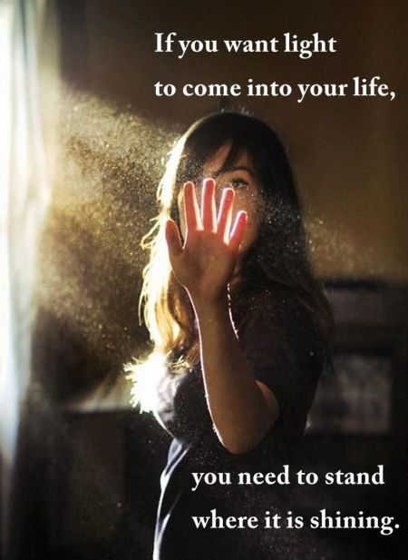 If you want light to come into your life...