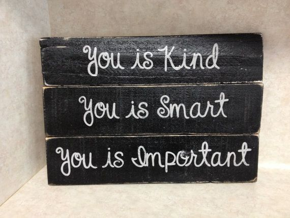 You Is Kind, You Is Smart, You Is