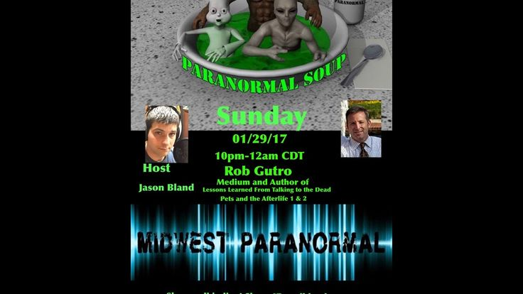 Did you miss last night's Paranormal Soup interview? You can watch it here (or just listen) - **It was a 2 hour show (it started with 15 minutes of paranormal news) Paranormal Soup Episode #77 with Guest Rob Gutro Medium and Author of Lessons learned from talking to the dead and Pets and the Afterlife 1 & 2.