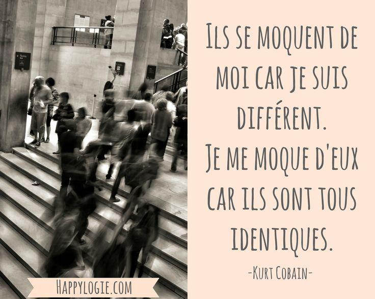 Citation en français -Ils se moquent de moi car je suis différent. Je me moque d'eux car ils sont tous identiques - Kurt Cobain - Réalisation de soi, épanouissement, retour à l'essentiel, créer sa vie, être acteur de sa vie, être soi-même, briller, être soi-même, authenticité