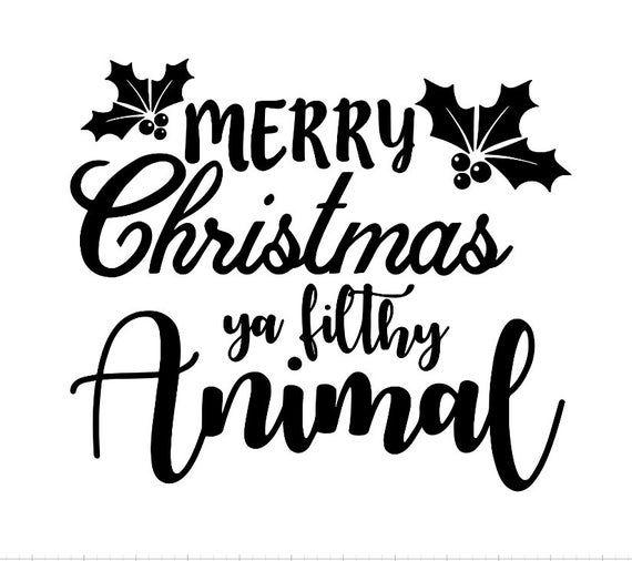 SVG Merry Christmas Ya filthy animal svg Christmas Digital Image