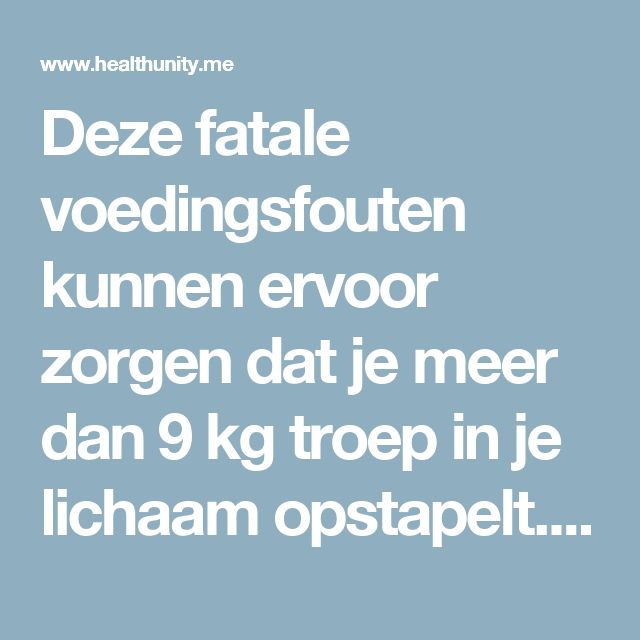 Deze fatale voedingsfouten kunnen ervoor zorgen dat je meer dan 9 kg troep in je lichaam opstapelt. Zo kun je je dikke darm redden!   Health Unity