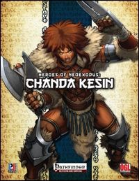 "Heroes of NeoExodus: Chanda Kesin (PFRPG)  Slaver-bustin' barbarian babe brings badassery. Chanda Kesin (which actually means ""One from the North""), is a human female of Khymerion stock and her name is unknown - what is known, though, is that she is a foe to oppressors, a deadly opponent on the battlefield. PCs may encounter her as she stalks slavers, be manipulated into conflict with her or simply end on the wrong end of her axe/punching dagger, for Chanda's true foes are the extremely…"