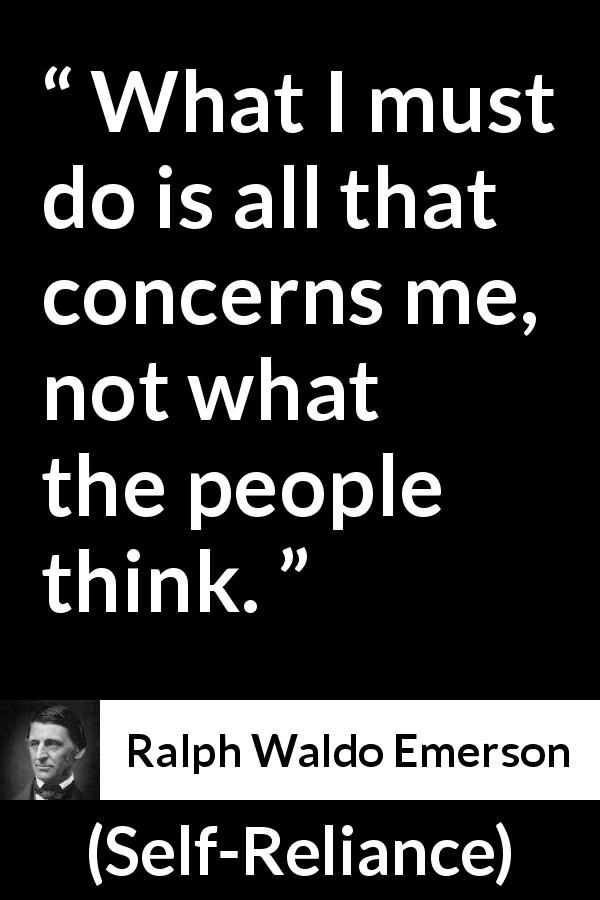 the best emerson self reliance ideas best  ralph waldo emerson self reliance what i must do is all that concerns