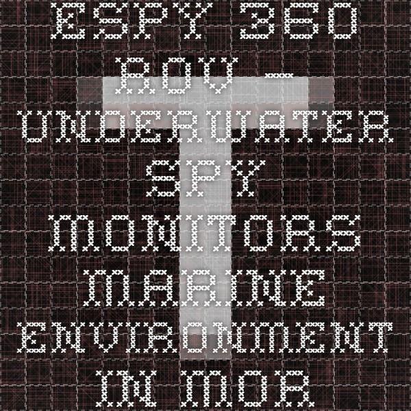 Espy 360 ROV – Underwater Spy Monitors Marine Environment In More Effective and Safer Way | Tuvie