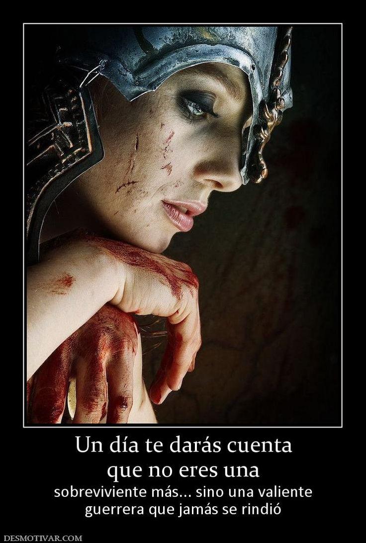 Un día te darás cuenta que no eres una  sobreviviente más... sino una valiente guerrera que jamás se rindió