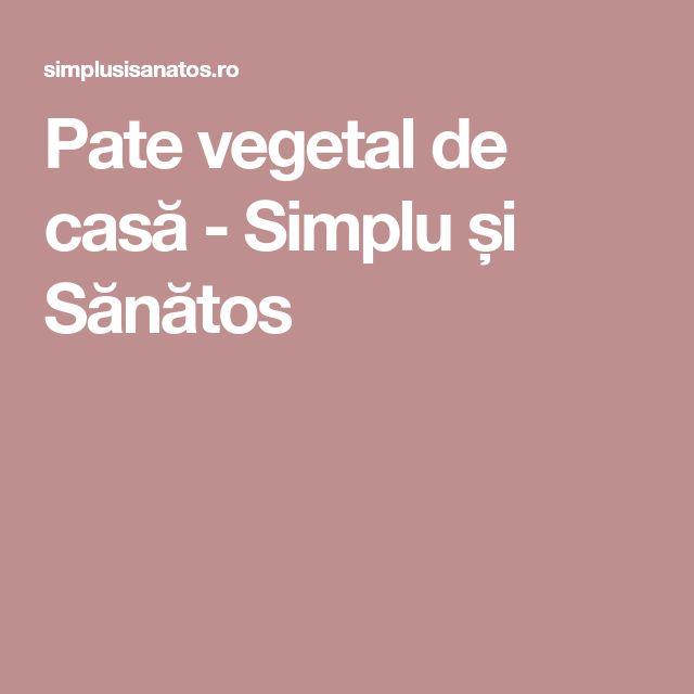 Pate vegetal de casă - Simplu și Sănătos