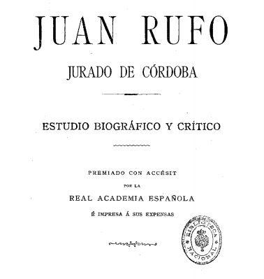 Acceso al catálogo: http://avalos.ujaen.es/record=b1854975 Juan Rufo : Jurado de Córdoba : estudio biográfico y crítico / Rafael Ramírez de Arellano. - Madrid : Hijos de Reus, 1912