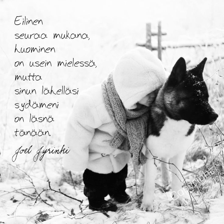 'Yesterday follows with me, tomorrow is often in my mind but near you my heart is right here today'. In Finnish by Joel Jyrinki