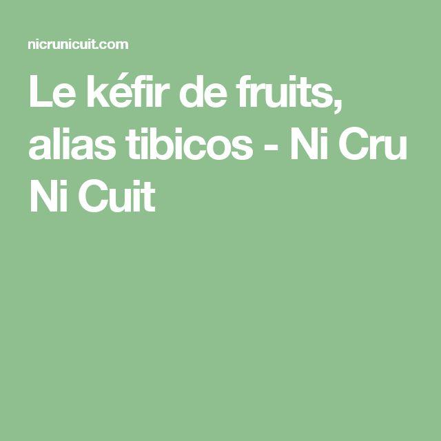 Le kéfir de fruits, alias tibicos - Ni Cru Ni Cuit
