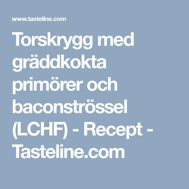 Torskrygg med gräddkokta primörer och baconströssel (LCHF) - Recept - Tasteline.com