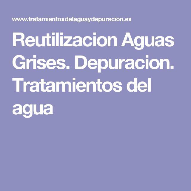 Reutilizacion Aguas Grises. Depuracion. Tratamientos del agua