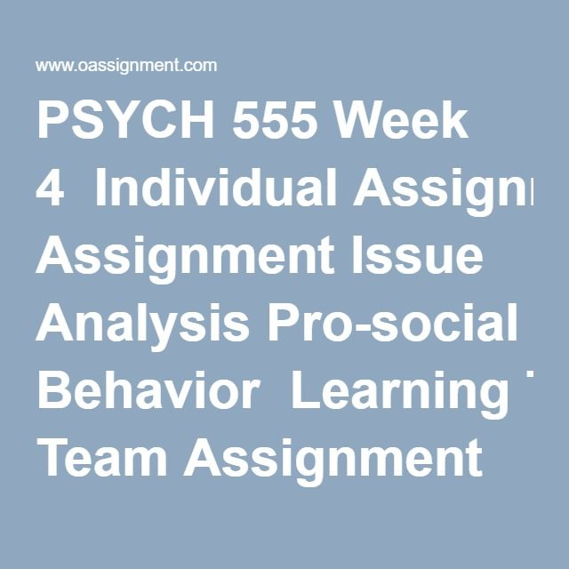 PSYCH 555 Week 4  Individual Assignment Issue Analysis Pro-social Behavior  Learning Team Assignment Interpersonal Relationships Paper  Discussion Question 1 and 2