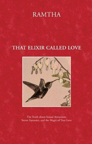That Elixir Called Love: The Truth about Sexual Attraction, Secret Fantasies, and the Magic of True Love by Ramtha. $8.85. 512 pages. Publisher: JZK Publishing (June 1, 2011)