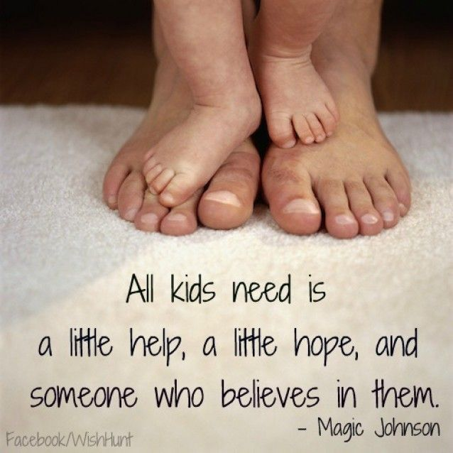 You have some hopes on your kids, All kids needs helps from parents - Kids quotes